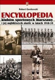 Wydawnictwa Uniwersytetu Warszawskiego Robert Gawkowski Encyklopedia klubów sportowych Warszawy i jej najbliższych okolic w latach 1918–39
