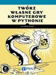 Wydawnictwo Naukowe PWN Twórz własne gry komputerowe w Pythonie - AL SWEIGART