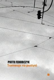 Fedorczyk Piotr Tramwaje na pustyni / wysyłka w 24h