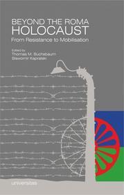 Universitas Beyond the Roma Holocaust: From Resistance to Mobilisation Thomas M. Buchsbaum, Sławomir Kapralski