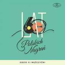 Warner Music Polska Gdzie ci m?czy?ni. 60 lat polskich nagra? CD