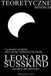 Prószyński Teoretyczne minimum Co musisz wiedzieć, żeby zacząć zajmować się fizyką - Leonard Susskind, George Hrabovsky