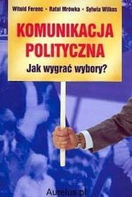 LTW KOMUNIKACJA POLITYCZNA. JAK WYGRAĆ WYBORY? Witold Ferenc, Rafał Mrówka 9798388736482