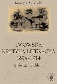 Wydawnictwa Uniwersytetu WarszawskiegoLwowska krytyka literacka 1894-1914 - Katarzyna Sadkowska