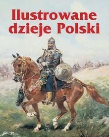 Olesiejuk Sp. z o.o. Ilustrowane dzieje Polski - Praca zbiorowa