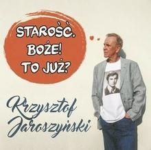 Polskie Radio S.A. Krzysztof Jaroszyński Starość. Boże! To już? (Audiobook)