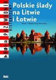 Bosz Polskie ślady na Litwie i Łotwie - Mirosław Osip-Pokrywka, Magda Osip-Pokrywka