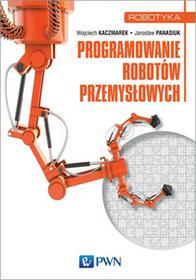 PROGRAMOWANIE ROBOTÓW PRZEMYSŁOWYCH Wojciech Kaczmarek