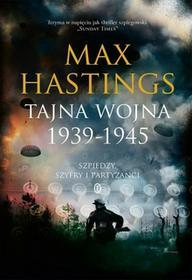 Hastings Sir Max Tajna wojna 1939-1945. Szpiedzy, szyfry i partyzanci / wysyłka w 24h