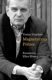 MAGNETYCZNA PÓŁNOC ROZMAWIA ELLEN HINSEY Tomas Venclova