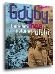 Demart S.A. Gdyby Całkiem inna historia Polski. - OD WYDAWCY