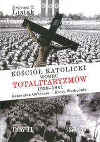 Capital Kościół katolicki wobec totalitaryzmów  1939-1941 Generalna Gubernia - Kresy Wschodnie tom II - Lisiak Ireneusz T.