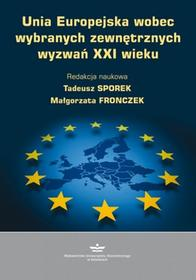 Sporek Tadeusz, Fronczek Małgorzata Unia Europejska wobec wybranych zewnętrznych wyzwań XXI wieku - mamy na stanie, wyślemy natychmiast