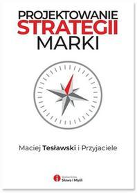 Maciej Tesławski i Przyjaciele Projektowanie strategii marki - dostępny od ręki, natychmiastowa wysyłka