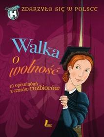 Literatura Walka o wolność. Zdarzyło się w Polsce - Grażyna Bąkiewicz