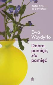 Wydawnictwo Literackie Dobra pamięć, zła pamięć - Ewa Woydyłło