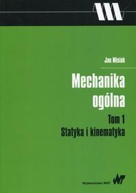 Wydawnictwo Naukowe PWN Mechanika ogólna Tom 1 Statyka i kinematyka - Jan Misiak