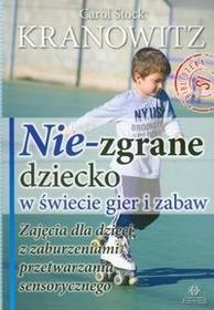 Harmonia Carol Stock Kranowitz Nie-zgrane dziecko w świecie gier i zabaw