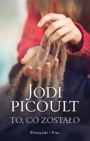 Prószyński Jodi Picoult To, co zostało