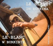 Siedlecki Dominik Le Blanc w Burkinie / Le Blanc in Burkina / wysyłka w 24h