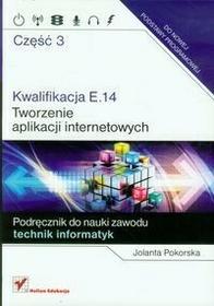 Pokorska Jolanta Kwalifikacja E.14 Tworzenie aplikacji internetowych Część 3 Podręcznik do nauki zawodu