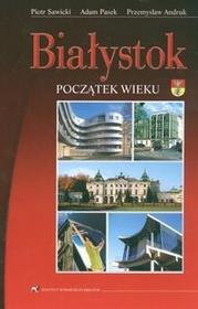 Sawicki Piotr, Pasek Adam, Andruk Przemysław BIAŁYSTOK POCZĄTEK WIEKU / wysyłka w 24h