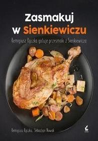 Sonia Draga Zasmakuj w Sienkiewiczu. Remigiusz Rączka gotuje przysmaki z Sienkiewicza - REMIGIUSZ RĄCZKA