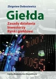 Giełda zasady działania, inwestorzy, rynki giełdowe - Zbigniew Dobosiewicz