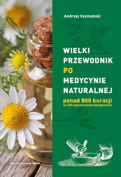 WAM Wielki przewodnik po medycynie naturalnej - Andrzej Szymański