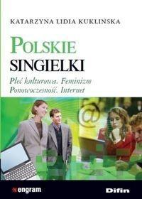 Difin Katarzyna Kuklińska Polskie Singielki. Płeć kulturowa, feminizm, ponowoczesność, internet
