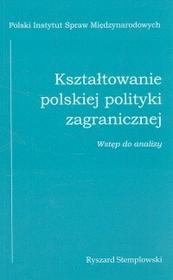 Kształtowanie polskiej polityki zagranicznej. Wstęp do analizy - Ryszard Stemplowski