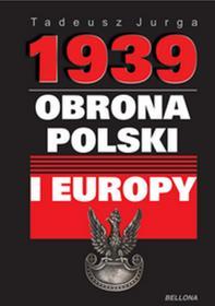 Bellona Tadeusz Jurga 1939. Obrona Polski i Europy
