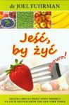 Jeść by żyć zdrowo! - Joel Fuhrman