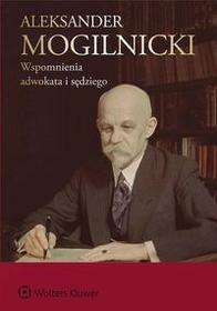 Wolters Kluwer Aleksander Mogilnicki. Wspomnienia adwokata i sędziego - Aleksander Mogilnicki