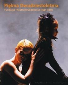 Piękna Dwudziestoletnia. Fundacja Theatrum Gedanense (1991-2011) - Słowo/Obraz Terytoria