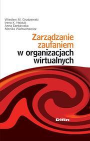 Zarządzanie zaufaniem w organizacjach wirtualnych - Grudzewski Wiesław M., Hejduk Irena K., Anna Sankowska, Monika Wańtuchowicz
