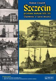 Księży Młyn Szczecin przełomu wieków XIX/XX - Roman Czejarek