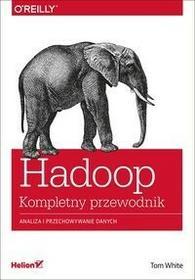 Helion Tom White Hadoop. Komplety przewodnik. Analiza i przechowywanie danych