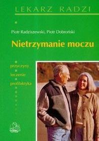 Wydawnictwo Lekarskie PZWL Nietrzymanie Moczu. Przyczyny, Leczenie, Profilaktyka - Piotr Radziszewski, Dobroński Piotr