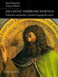 Universitas Jak czytać wizerunki świętych - Józef Marecki, Lucyna Rotter