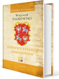 Avalon Pierwsze stulecie Jagiellonów Wojciech Fałkowski