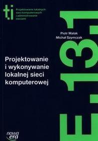 Nowa Era Projektowanie i wykonywanie lokalnej sieci komputerowej Kwalifikacja E.13.1. - Piotr Malak, MICHAŁ SZYMCZAK