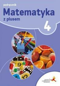 GWO Matematyka z plusem 4 Podręcznik. Klasa 4 Szkoła podstawowa Matematyka - Praca zbiorowa