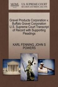 Gale Ecco, U.S. Supreme Court Records Gravel Products Corporation V. Buffalo Gravel Corporation U.S. Supreme Court Transcript of Record with Supporting Pleadings