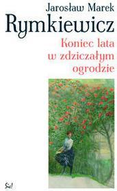 Sic Koniec lata w zdziczałym ogrodzie - Jarosław Marek Rymkiewicz