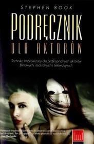 Wojciech Marzec Podręcznik dla aktorów. Techniki improwizacji dla profesjonalnych aktorów filmu, teatru i telewizji - Stephen Book