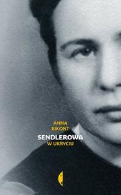 Sendlerowa w ukryciu Anna Bikont