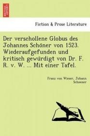 British Library, Historical Print Editions Verschollene Globus Des Johannes Scho Ner Von 1523. Wiederaufgefunden Und Kritisch Gewu Rdigt Von Dr. F. R. V. W. ... Mit Einer Tafel.