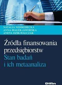 Difin Natalia Nehrebecka, Anna Białek-Jaworska, Aneta Dzik-Walczak Źródła finansowania przedsiębiorstw