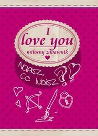 Olesiejuk Sp. z o.o. I love you. Miłosny zabawnik - Praca zbiorowa